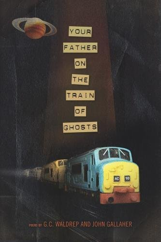 Your Father on the Train of Ghosts (American Poets Continuum): Gallaher, John; Waldrep, G.C.