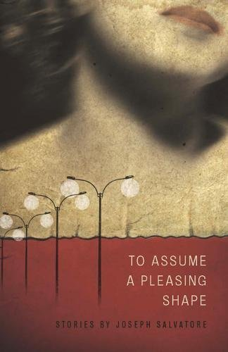 To Assume A Pleasing Shape: Stories (Signed First Edition): Joseph Salvatore