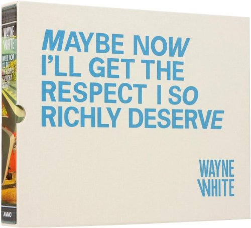 9781934429129: Wayne White: Maybe Now I'll Get the Respect I So Richly Deserve Limited Edition