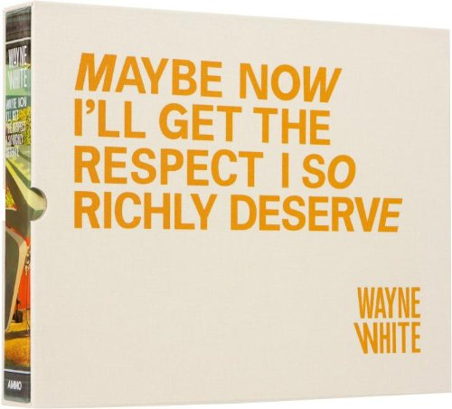 9781934429327: Wayne White: Maybe Now I'll Get the Respect I So Richly Deserve Limited Edition