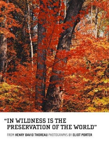 In Wildness is the Preservation of the World: Porter, Eliot; Thoreau, Henry David