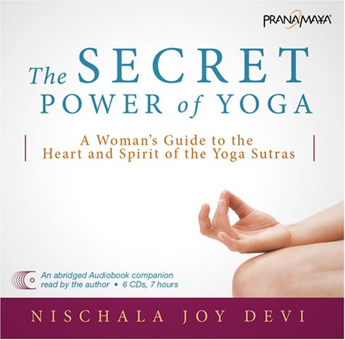 9781934430071: The Secret Power of Yoga: A Woman's Guide to the Heart and Spirit of the Yoga Sutras