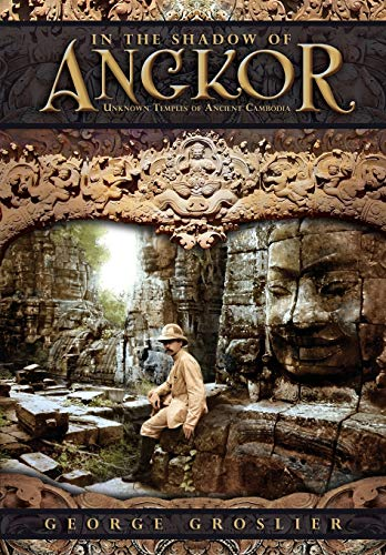 In the Shadow of Angkor - Unknown Temples of Ancient Cambodia: George Groslier