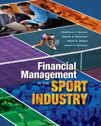 Financial Management in the Sport Industry: Matthew T. Brown, Daniel A. Rascher, Mark S. Nagel, ...