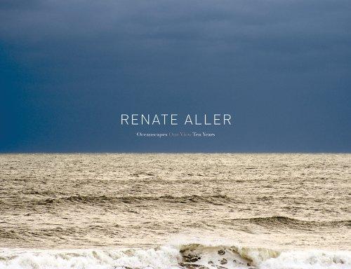 Renate Aller: Oceanscapes. One View. Ten Years (Hardback)