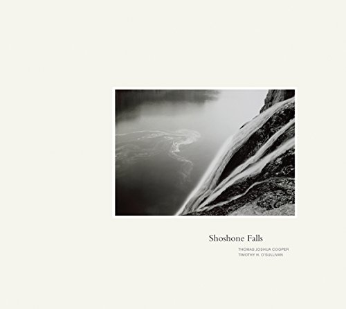 Thomas Joshua Cooper & Timothy O'Sullivan: Shoshone Falls (9781934435250) by Toby Jurovics