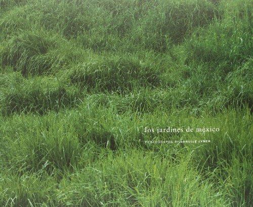 Janelle Lynch: Los Jardines de Mexico: Aldrete-Haas, José; Bellatín, Mario
