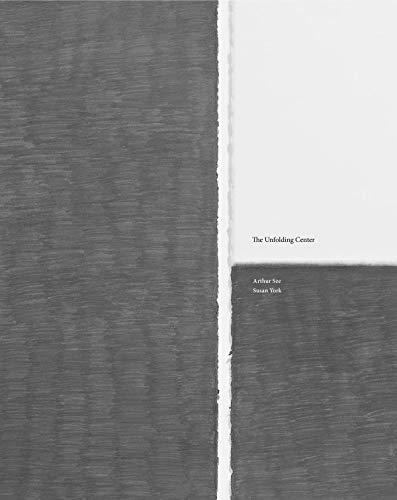 Susan York & Arthur Sze: The Unfolding Center: Sze, Arthur