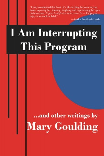 9781934442210: I am Interrrupting This Program...and Other Writings by Mary Goulding