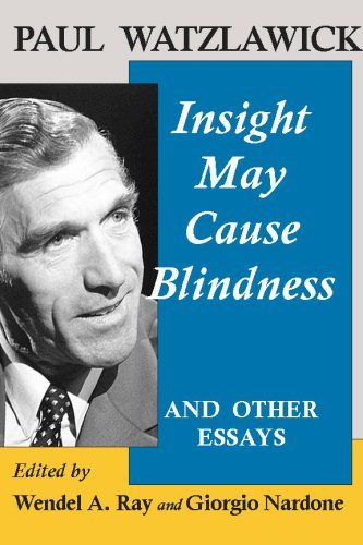 Paul Watzlawick: Insight May Cause Blindness And Other Essays: Wendel A. Ray; Giorgio Nardone