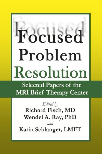 Focused Problem Resolution: Selected Papers of the: Richard Fisch; Wendel