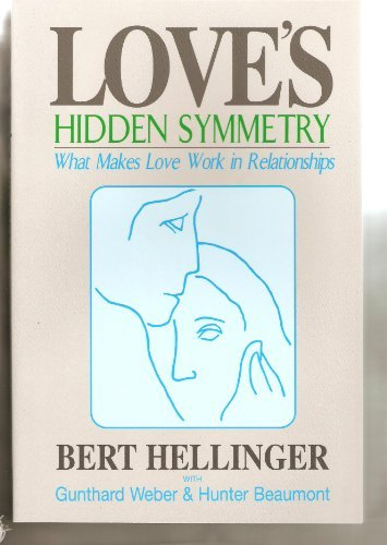 9781934442364: Love's Hidden Symmetry : What Makes Love Work in Relationships