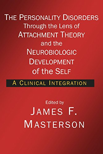 9781934442524: The Personality Disorders Through the Lens of Attachment Theory and the Neurobiologic Development of the Self: A Clinical Integration