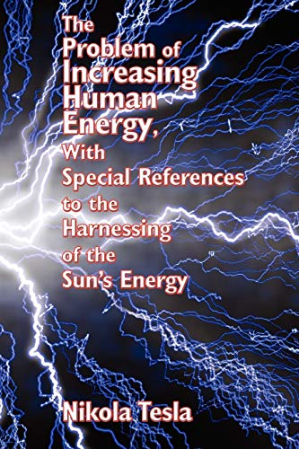 9781934451816: The Problem of Increasing Human Energy, With Special References to the Harnessing of the Sun's Energy