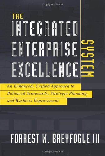 9781934454114: The Integrated Enterprise Excellence System: An Enhanced, Unified Approach to Balanced Scorecards, Strategic Planning, and Business Improvement