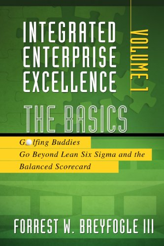 9781934454121: Integrated Enterprise Excellence, Vol. I: The Basics: Golfing Buddies Go Beyond Lean Six Sigma and the Balanced Scorecard