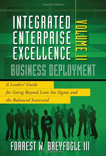 9781934454152: Integrated Enterprise Excellence, Vol. II – Business Deployment: A Leaders' Guide for Going Beyond Lean Six Sigma and the Balanced Scorecard