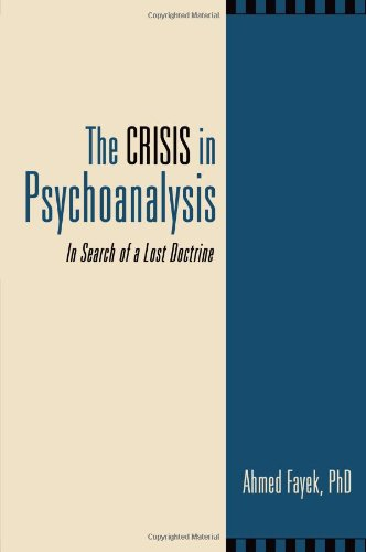 The Crisis in Psychoanalysis: In Search of a Lost Doctrine: Ahmed Fayek