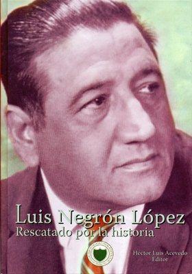Luis Negron Lopez: Rescatado por la Historia: Hector Luis Acevedo, ed.
