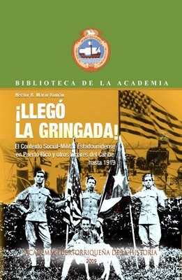 9781934461310: ¡ Llego la Gringada !. El Contexto Social-Militar Estadounidense en Puerto Rico y otros lugares del Caribe hasta 1919