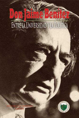 Don Jaime Benitez: Entre La Universidad y La Politica (Spanish Edition): Acevedo, H?ctor L.