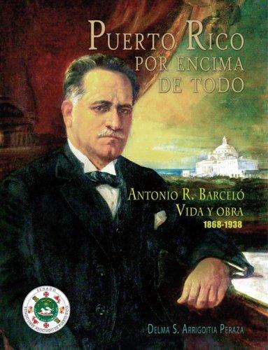 9781934461693: PUERTO RICO POR ENCIMA DE TODO. Antonio R. Barceló vida y obra 1868-1938.