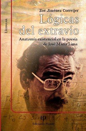 9781934461877: LÓGICAS DEL EXTRAVÍO. Anatomía existencial en la poesía de José María Lima.