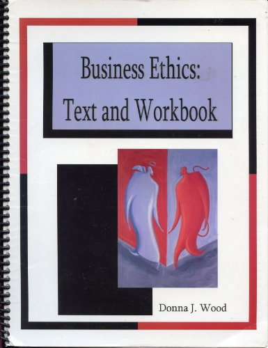 Business Ethics: Text and Workbook: Wood, Donna J.