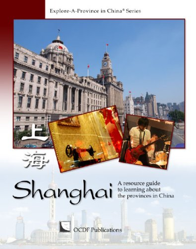 Shanghai: A Resource Guide to Learning About Provinces in China (Explore-A-Province in China Book ...