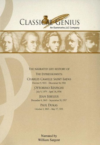 9781934488171: The Narrated Life History of the Expressionists: Charles Camille Saint-Saens, Ottorino Respighi, Jean Sibelius, Paul Dukas: Part IV: Modern (Classical Genius Composer)