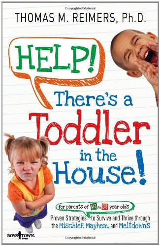 Help! There's a Toddler in the House!: Proven Strategies for Parents of 2- To 6-Year-Olds to ...
