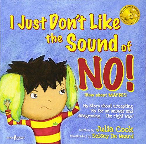 I Just Don't Like the Sound of No! My Story About Accepting No for an Answer and Disagreeing the Right Way! (Best Me I Can Be) (9781934490259) by Julia Cook
