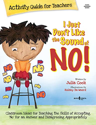 I Just Don't Like the Sound of No! Activity Guide for Teachers: Classroom Ideas for Teaching the Skills of Accepting 'No' for an Answer and Disagreein (9781934490273) by Julia Cook