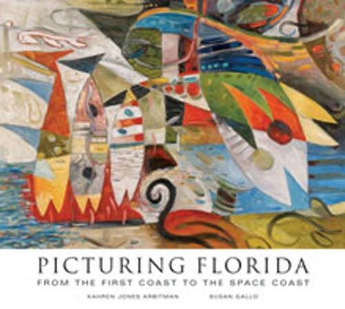 Picturing Florida: From the First Coast to the Space Coast: Arbitman, Kahren Jones, Gallo, Susan