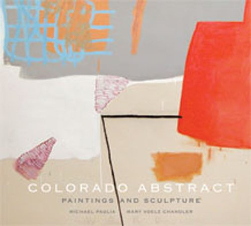 Colorado Abstract: Paintings and Sculpture (Hardback): Michael Paglia, Mary Chandler