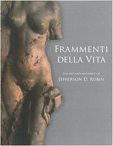 Frammenti Della Vita: The Art and Writings: Jefferson D. Rubin;