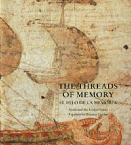 The Threads of Memory: El hilo de la memoria: Spain and the United States: Espana y los Estados U...