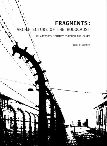 Fragments: Architecture of the Holocaust: An Artist's Journey Through the Camps