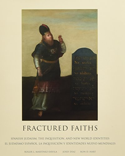 Fractured Faiths / Las Fes Fracturadas: Spanish Judaism, the Inquisition, and New World Identities ...