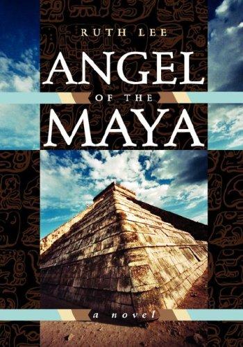 Angel of the Maya: Ruth Lee