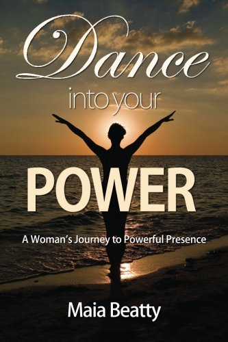 9781934509586: Dance into Your Power: A Woman's Journey to Powerful Presence