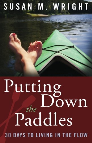 9781934509609: Putting Down the Paddles: 30 Days to Living in the Flow