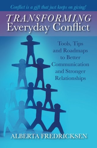 9781934509753: Transforming Everyday Conflict: Tools, Tips, and Roadmaps to Better Communication and Stronger Relationships