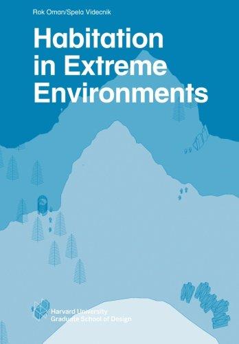 9781934510483: Habitation in Extreme Environments (Harvard GSD Studio Reports)