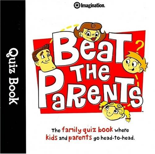 Beat the Parents Quiz Book: The Family Quiz Book Where Kids and Parents go Head-to-Head (...