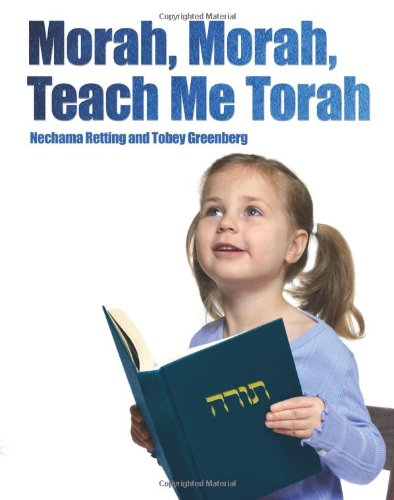 Morah, Morah, Teach Me Torah: Tobey Greenberg; Nechama Retting