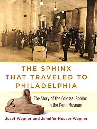 9781934536766: The Sphinx That Traveled to Philadelphia: The Story of the Colossal Sphinx in the Penn Museum
