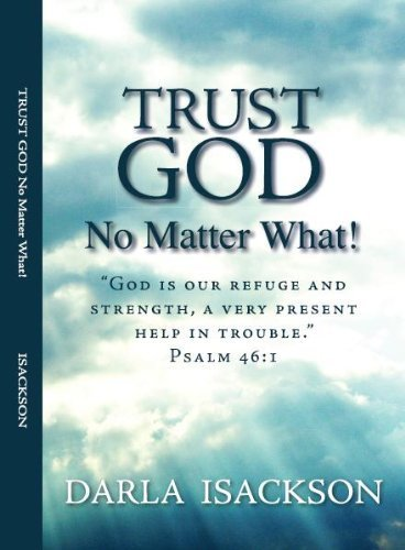 Trust God No Matter What!: Darla Isackson