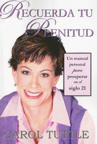 Recuerda Tu Plenitud: Un Manual Personal Para Prosperar en el Siglo 21 (Spanish Edition) (1934537802) by Carol Tuttle