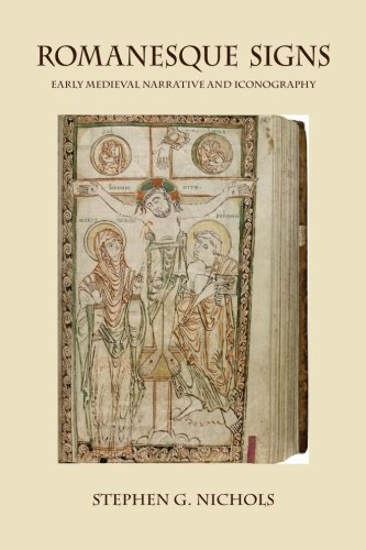 Romanesque Signs: Early Medieval Narrative and Iconography: Nichols, Stephen G.